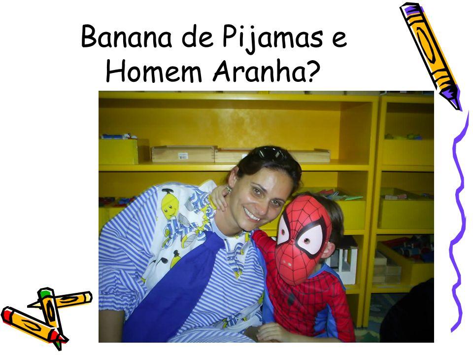 Banana de Pijamas e Homem Aranha?