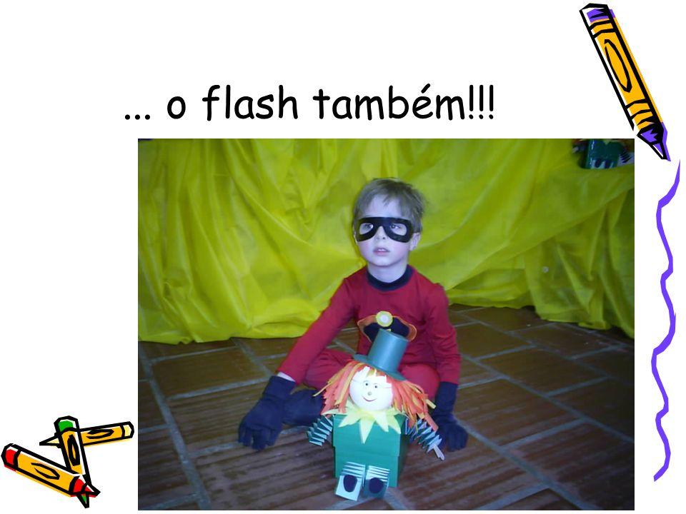 ... o flash também!!!