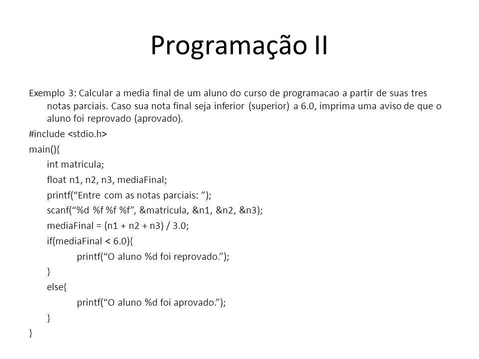Programação II Exemplo 3: Calcular a media final de um aluno do curso de programacao a partir de suas tres notas parciais. Caso sua nota final seja in