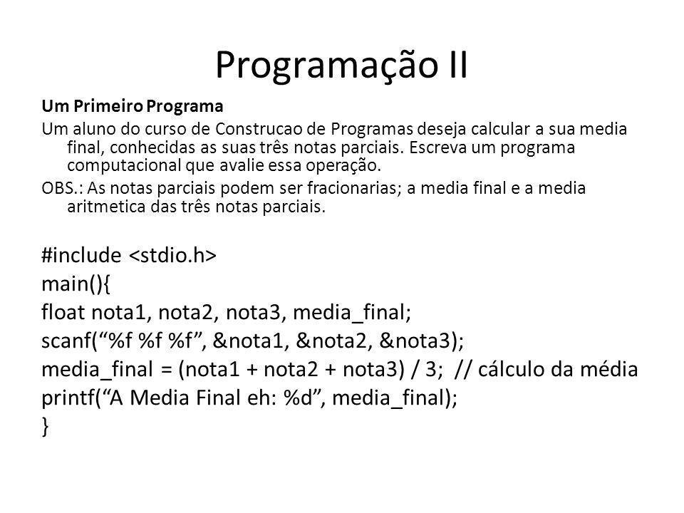 Programação II Um Primeiro Programa Um aluno do curso de Construcao de Programas deseja calcular a sua media final, conhecidas as suas três notas parc