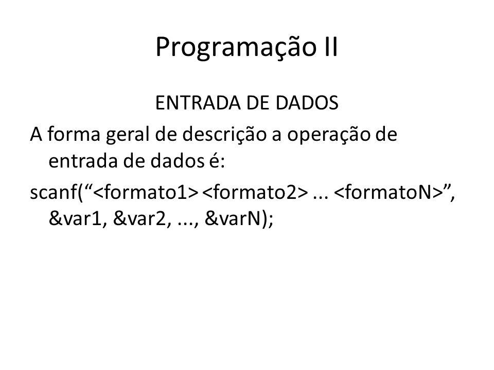 Programação II ENTRADA DE DADOS A forma geral de descrição a operação de entrada de dados é: scanf(..., &var1, &var2,..., &varN);