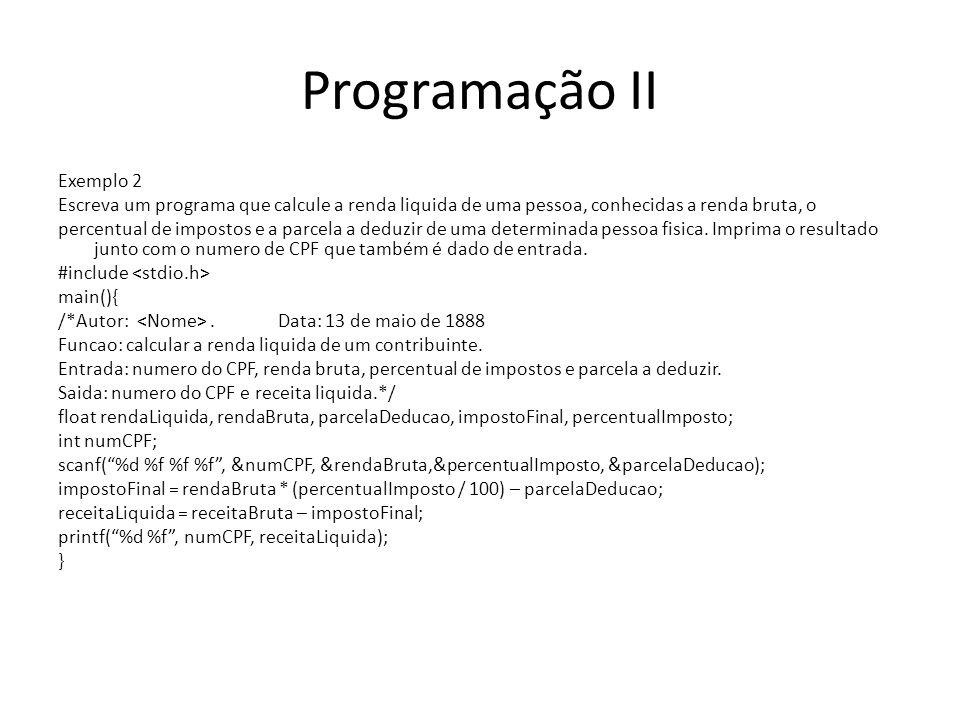 Programação II Exemplo 2 Escreva um programa que calcule a renda liquida de uma pessoa, conhecidas a renda bruta, o percentual de impostos e a parcela