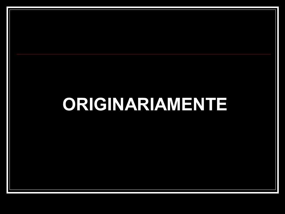 ORIGINARIAMENTE