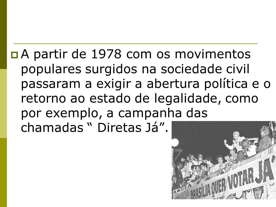 A partir de 1978 com os movimentos populares surgidos na sociedade civil passaram a exigir a abertura política e o retorno ao estado de legalidade, co