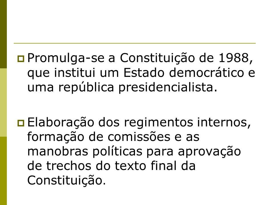 Promulga-se a Constituição de 1988, que institui um Estado democrático e uma república presidencialista. Elaboração dos regimentos internos, formação