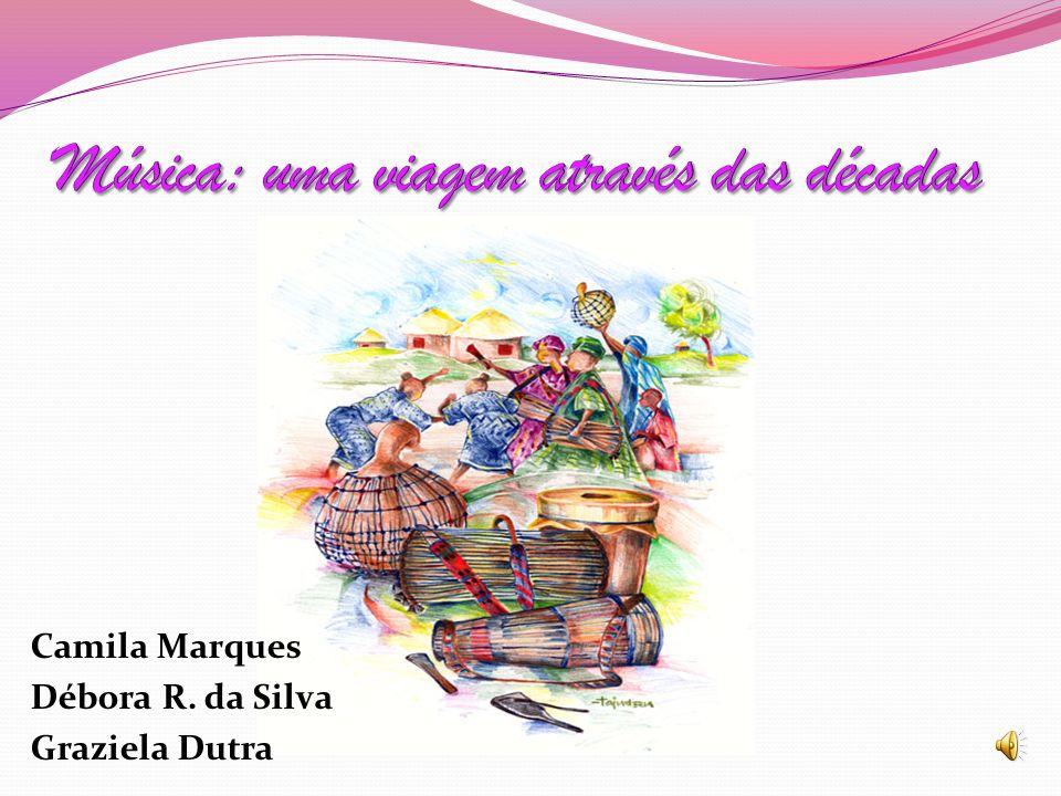 Camila Marques Débora R. da Silva Graziela Dutra