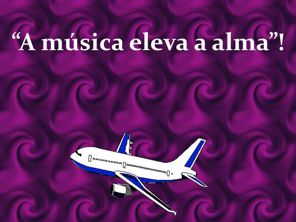 A música eleva a alma!