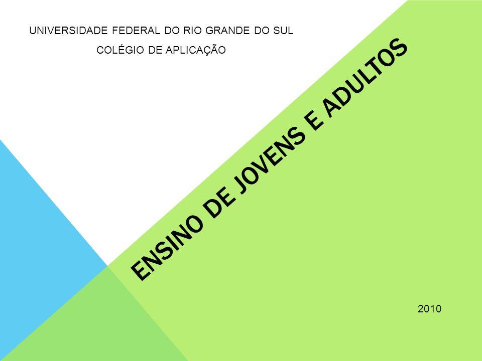 UNIVERSIDADE FEDERAL DO RIO GRANDE DO SUL COLÉGIO DE APLICAÇÃO ENSINO DE JOVENS E ADULTOS 2010
