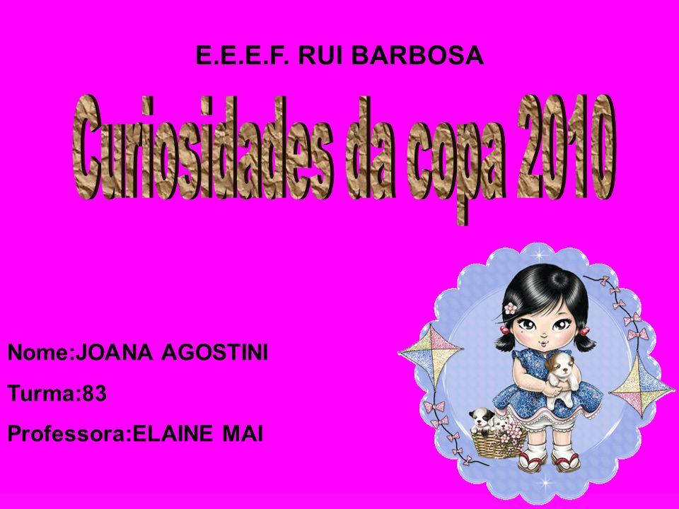 E.E.E.F. RUI BARBOSA Nome:JOANA AGOSTINI Turma:83 Professora:ELAINE MAI