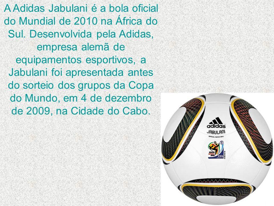 A Adidas Jabulani é a bola oficial do Mundial de 2010 na África do Sul. Desenvolvida pela Adidas, empresa alemã de equipamentos esportivos, a Jabulani