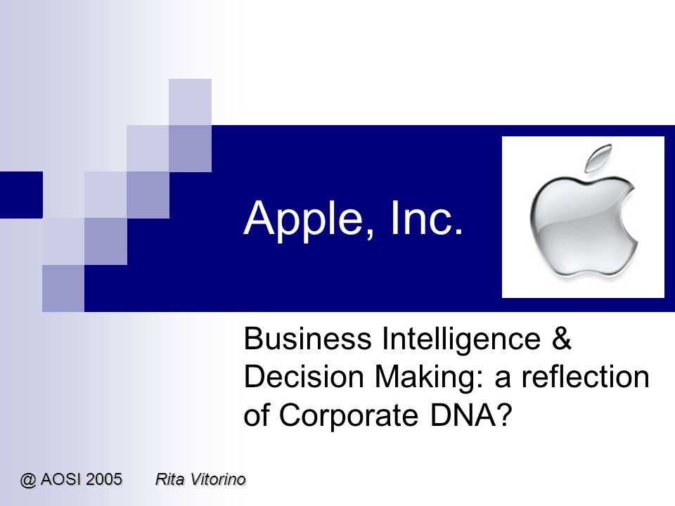 Apple, Inc. Business Intelligence & Decision Making: a reflection of Corporate DNA.