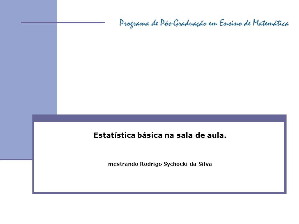 Estatística básica na sala de aula. mestrando Rodrigo Sychocki da Silva