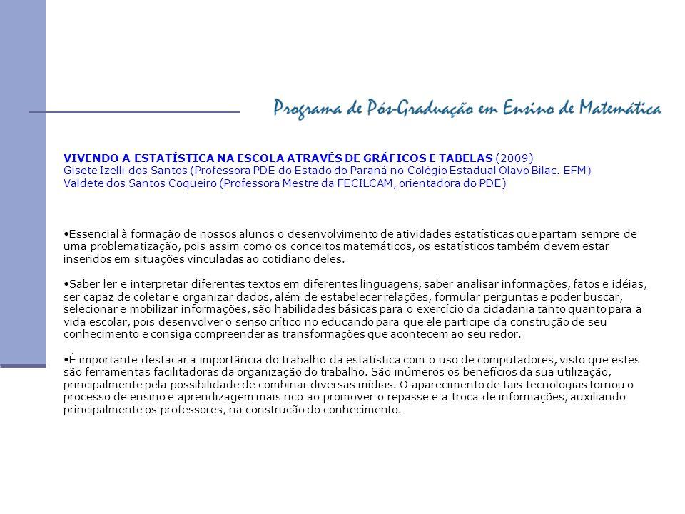 VIVENDO A ESTATÍSTICA NA ESCOLA ATRAVÉS DE GRÁFICOS E TABELAS (2009) Gisete Izelli dos Santos (Professora PDE do Estado do Paraná no Colégio Estadual