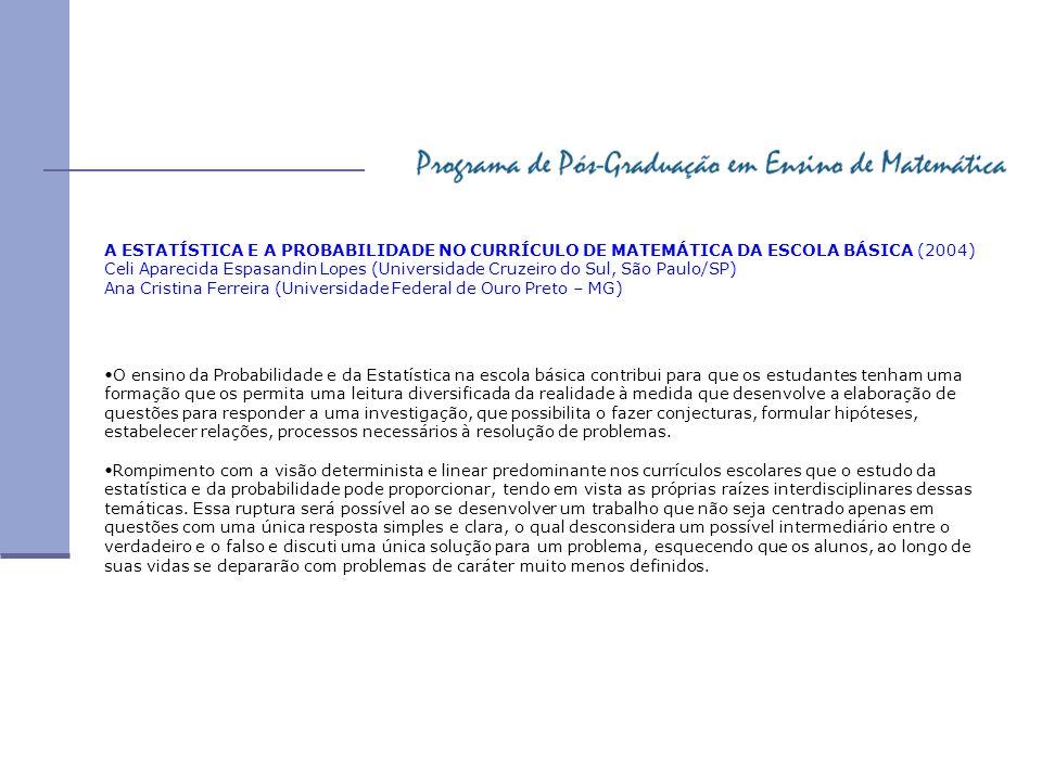 ESTATÍSTICA NA FORMAÇÃO SOCIAL DO ALUNO NA ESCOLA BÁSICA BRASILEIRA (2004) Irene Mauricio Cazorla (Universidade Estadual de Santa Cruz – UESC) Meta 1: Entender o propósito e a lógica da investigação estatística.