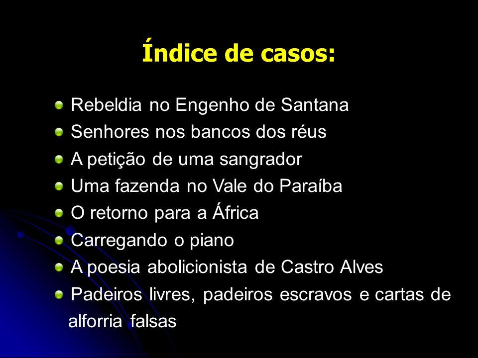 Índice de casos: Rebeldia no Engenho de Santana Senhores nos bancos dos réus A petição de uma sangrador Uma fazenda no Vale do Paraíba O retorno para