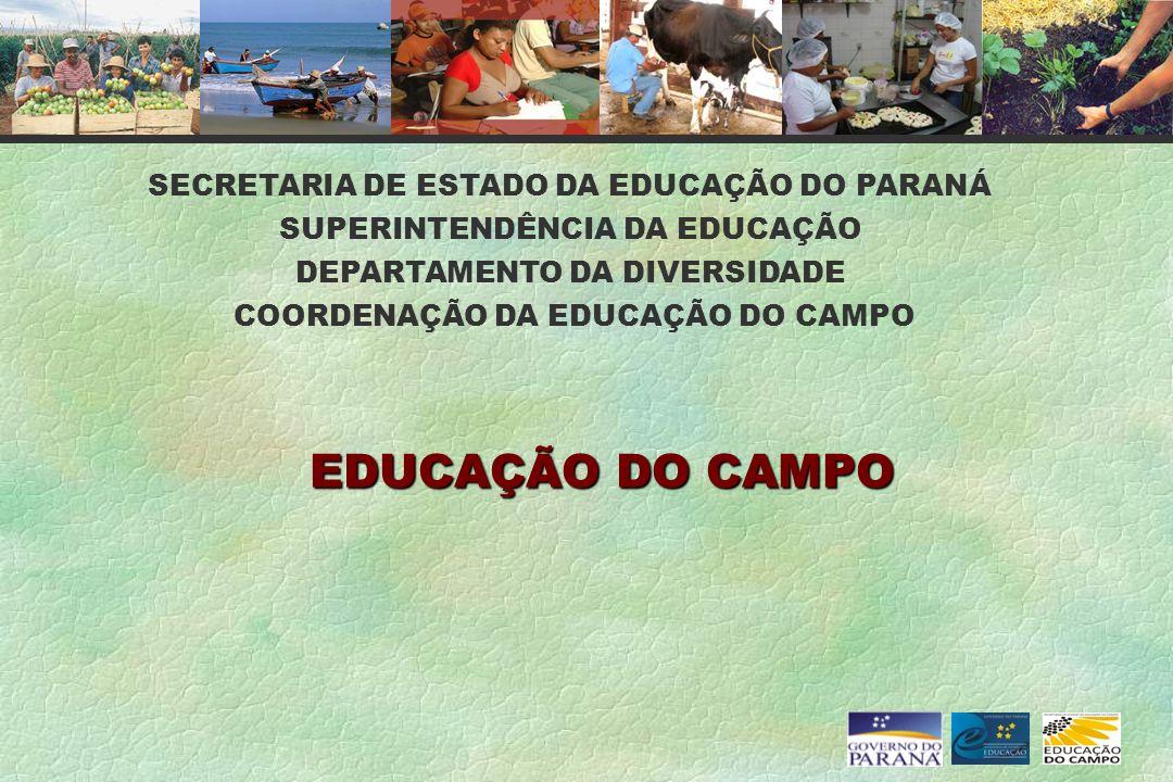 EDUCAÇÃO DO CAMPO SECRETARIA DE ESTADO DA EDUCAÇÃO DO PARANÁ SUPERINTENDÊNCIA DA EDUCAÇÃO DEPARTAMENTO DA DIVERSIDADE COORDENAÇÃO DA EDUCAÇÃO DO CAMPO