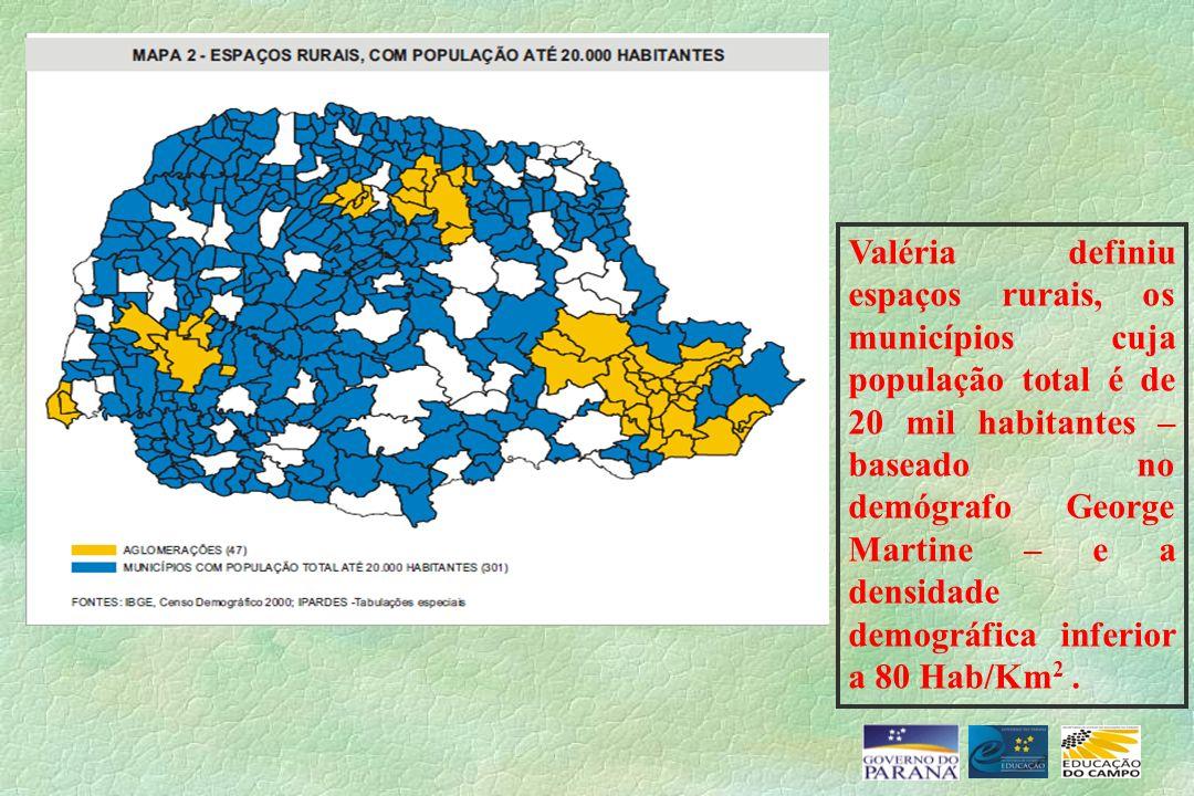 Valéria definiu espaços rurais, os municípios cuja população total é de 20 mil habitantes – baseado no demógrafo George Martine – e a densidade demogr
