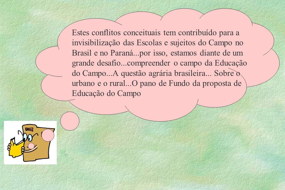 Estes conflitos conceituais tem contribuído para a invisibilização das Escolas e sujeitos do Campo no Brasil e no Paraná...por isso, estamos diante de