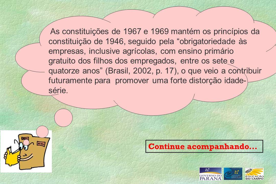 As constituições de 1967 e 1969 mantém os princípios da constituição de 1946, seguido pela obrigatoriedade às empresas, inclusive agrícolas, com ensin