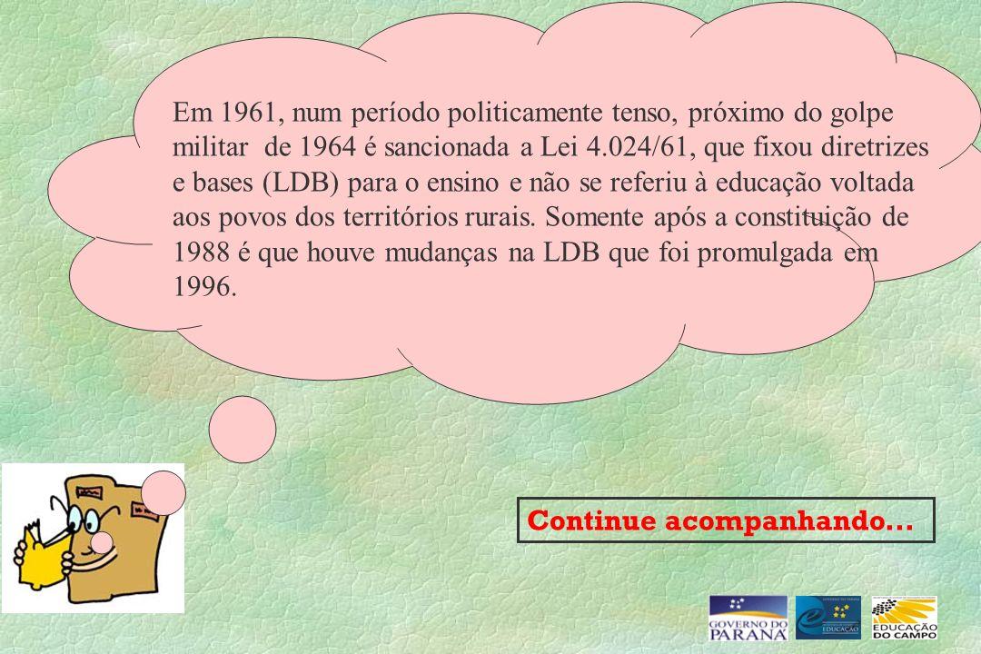 Em 1961, num período politicamente tenso, próximo do golpe militar de 1964 é sancionada a Lei 4.024/61, que fixou diretrizes e bases (LDB) para o ensi