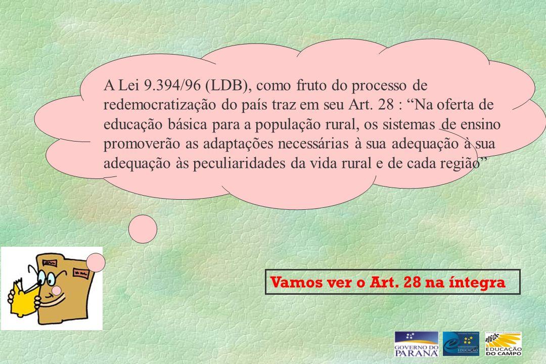 A Lei 9.394/96 (LDB), como fruto do processo de redemocratização do país traz em seu Art. 28 : Na oferta de educação básica para a população rural, os