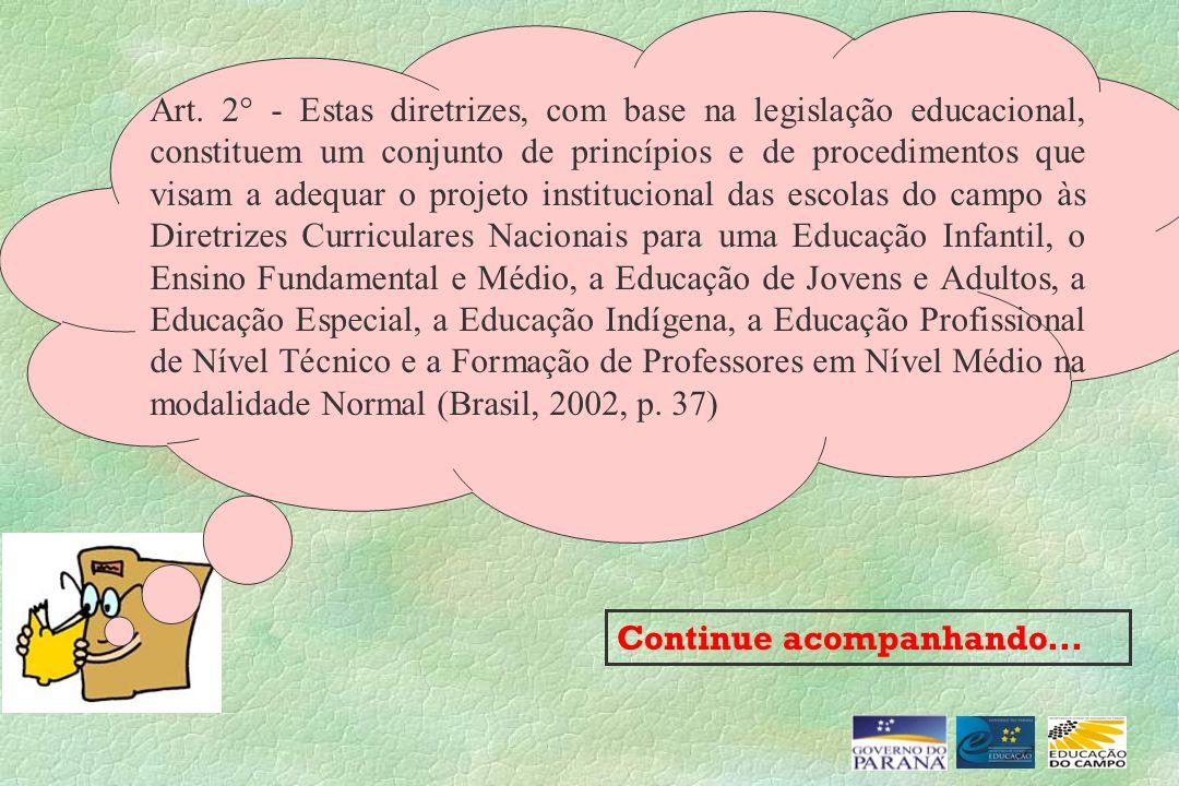 Continue acompanhando... Art. 2° - Estas diretrizes, com base na legislação educacional, constituem um conjunto de princípios e de procedimentos que v