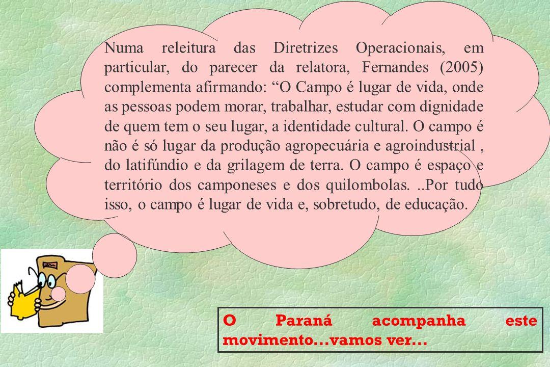 O Paraná acompanha este movimento...vamos ver... Numa releitura das Diretrizes Operacionais, em particular, do parecer da relatora, Fernandes (2005) c