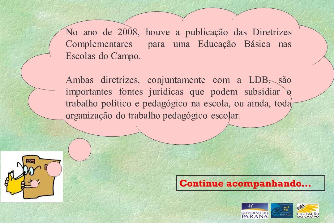 Continue acompanhando... No ano de 2008, houve a publicação das Diretrizes Complementares para uma Educação Básica nas Escolas do Campo. Ambas diretri