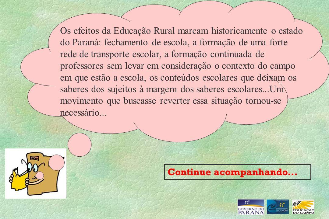 Continue acompanhando... Os efeitos da Educação Rural marcam historicamente o estado do Paraná: fechamento de escola, a formação de uma forte rede de