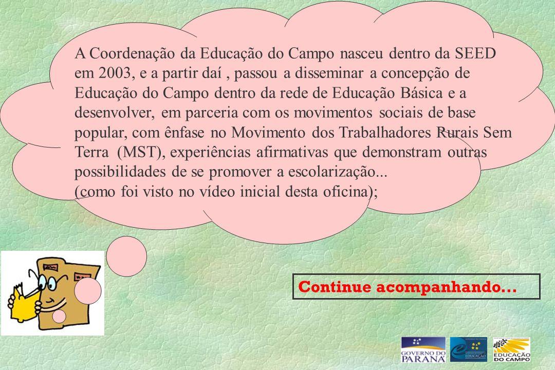 Continue acompanhando... A Coordenação da Educação do Campo nasceu dentro da SEED em 2003, e a partir daí, passou a disseminar a concepção de Educação