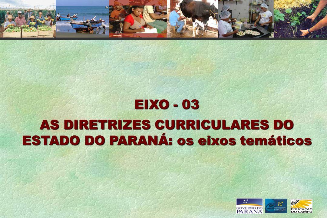 EIXO - 03 AS DIRETRIZES CURRICULARES DO ESTADO DO PARANÁ: os eixos temáticos