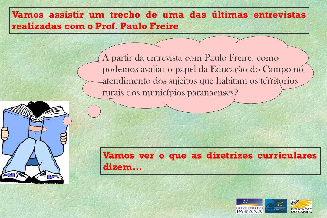 Vamos assistir um trecho de uma das últimas entrevistas realizadas com o Prof. Paulo Freire A partir da entrevista com Paulo Freire, como podemos aval