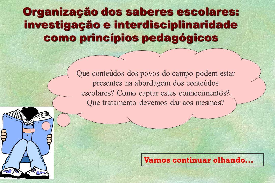 Organização dos saberes escolares: investigação e interdisciplinaridade como princípios pedagógicos Que conteúdos dos povos do campo podem estar prese