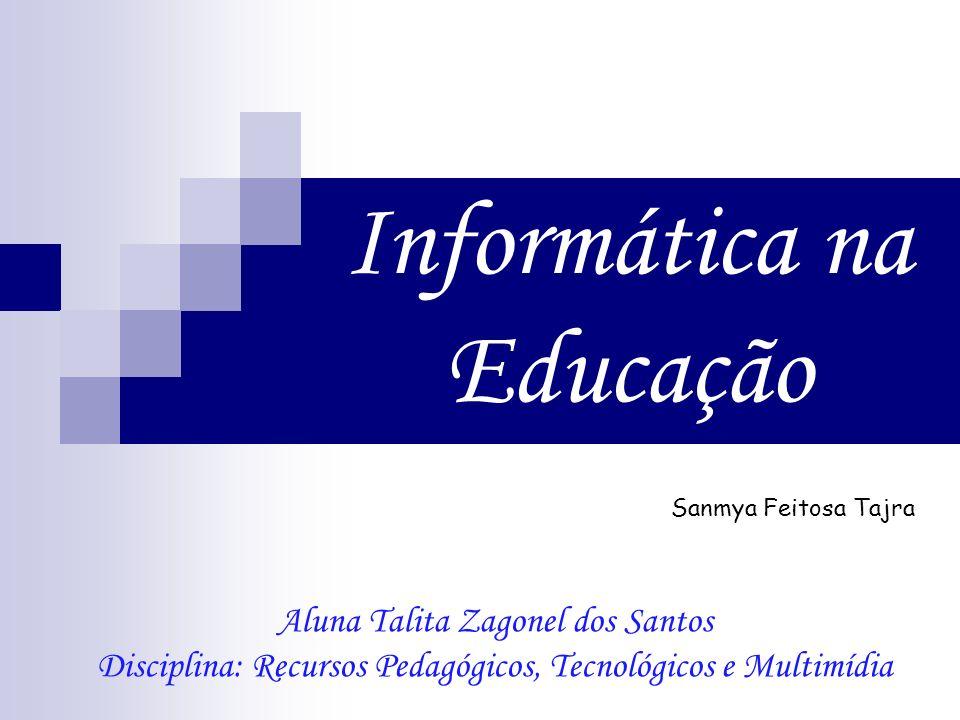 Informática na Educação Sanmya Feitosa Tajra Aluna Talita Zagonel dos Santos Disciplina: Recursos Pedagógicos, Tecnológicos e Multimídia