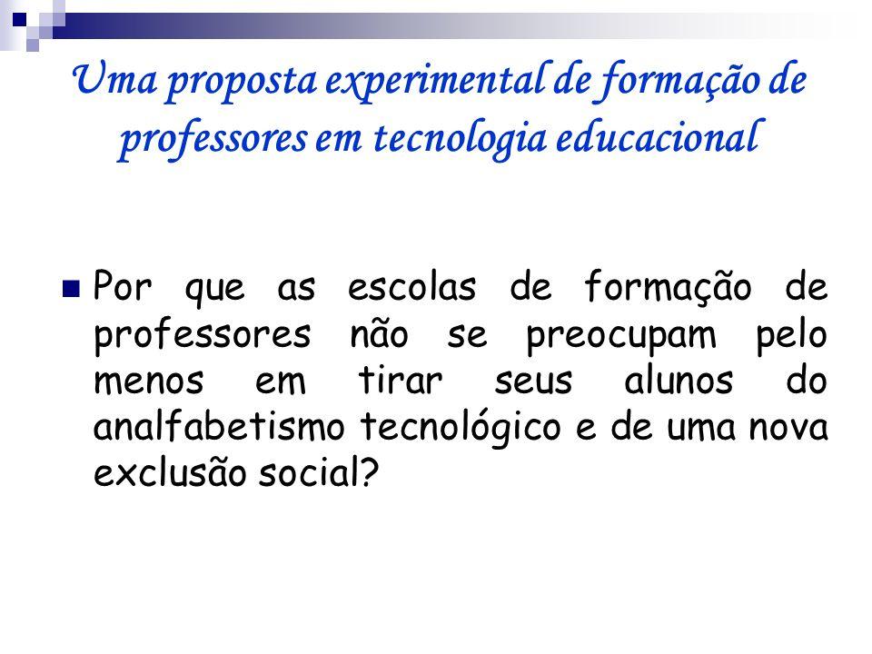 Uma proposta experimental de formação de professores em tecnologia educacional Por que as escolas de formação de professores não se preocupam pelo men