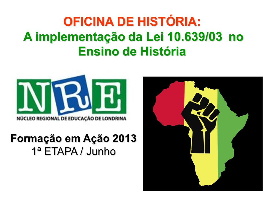 OFICINA DE HISTÓRIA: A implementação da Lei 10.639/03 no Ensino de História A implementação da Lei 10.639/03 no Ensino de História Formação em Ação 20