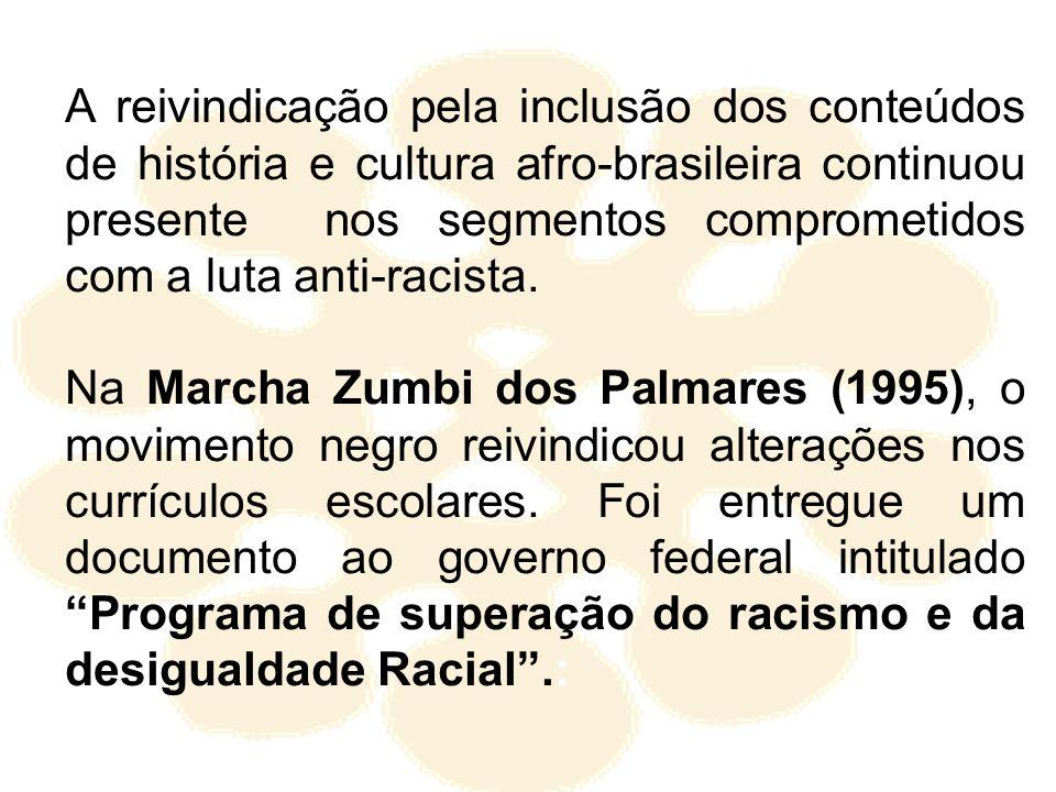 A reivindicação pela inclusão dos conteúdos de história e cultura afro-brasileira continuou presente nos segmentos comprometidos com a luta anti-racis