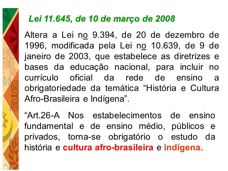 Altera a Lei no 9.394, de 20 de dezembro de 1996, modificada pela Lei no 10.639, de 9 de janeiro de 2003, que estabelece as diretrizes e bases da educ