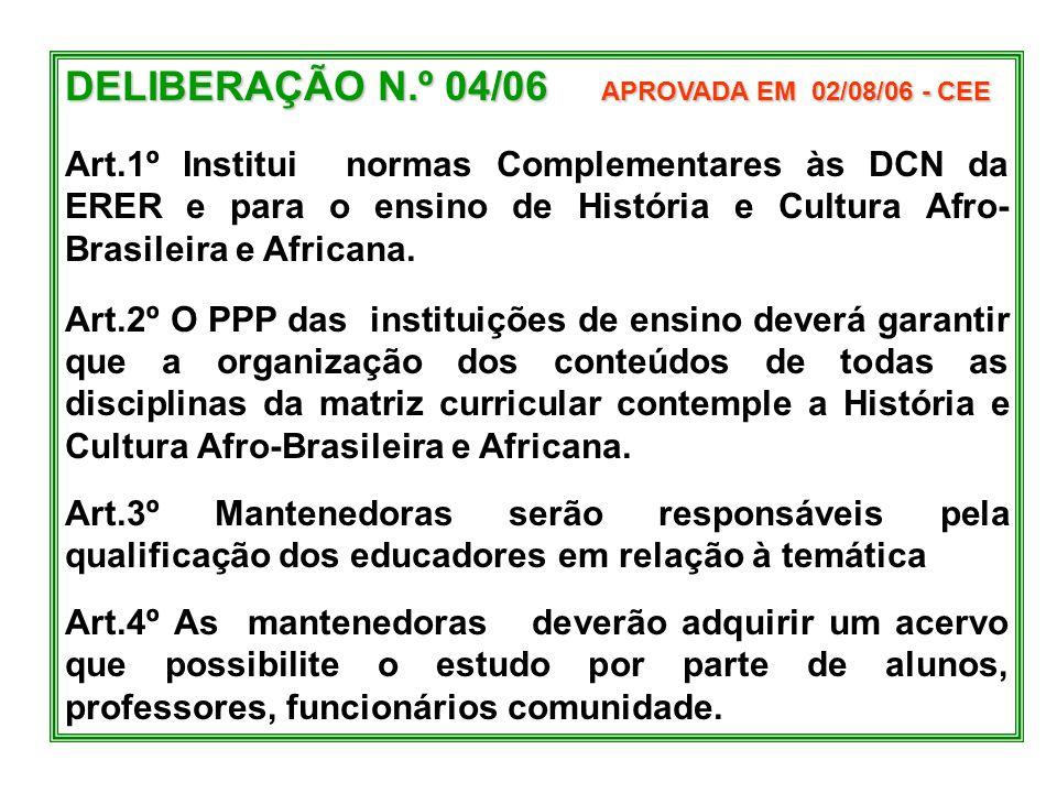 DELIBERAÇÃO N.º 04/06 APROVADA EM 02/08/06 - CEE Art.1º Institui normas Complementares às DCN da ERER e para o ensino de História e Cultura Afro- Bras