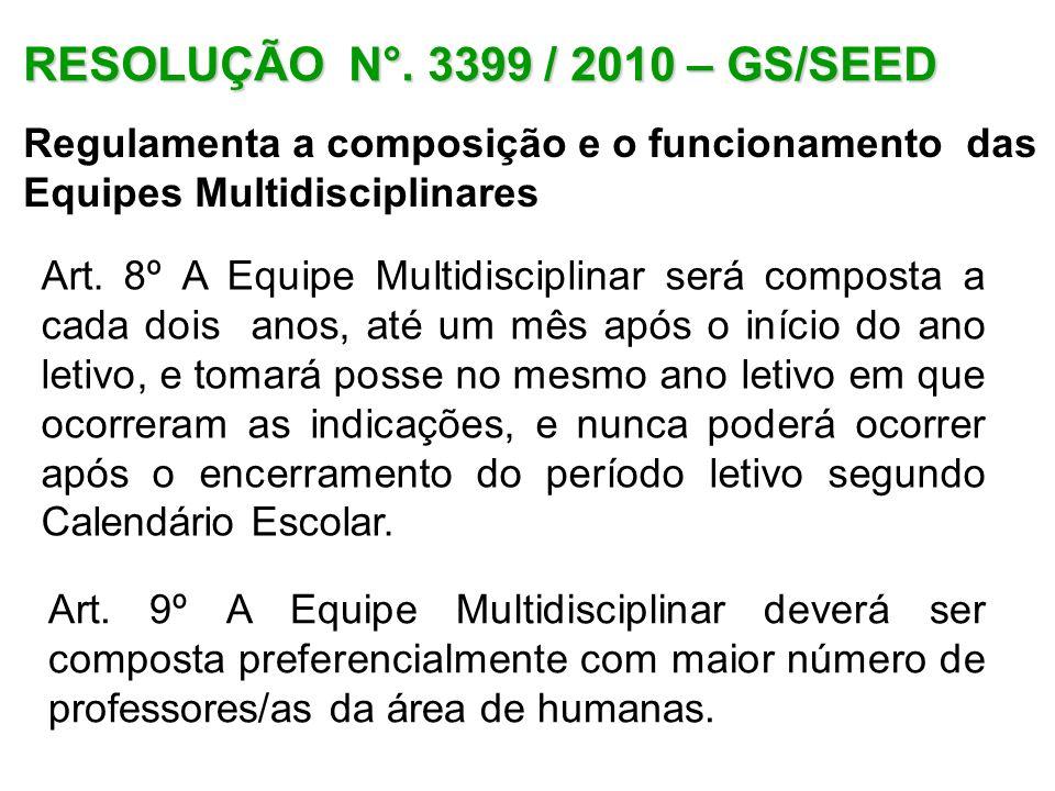 RESOLUÇÃO N°. 3399 / 2010 – GS/SEED Regulamenta a composição e o funcionamento das Equipes Multidisciplinares Art. 8º A Equipe Multidisciplinar será c