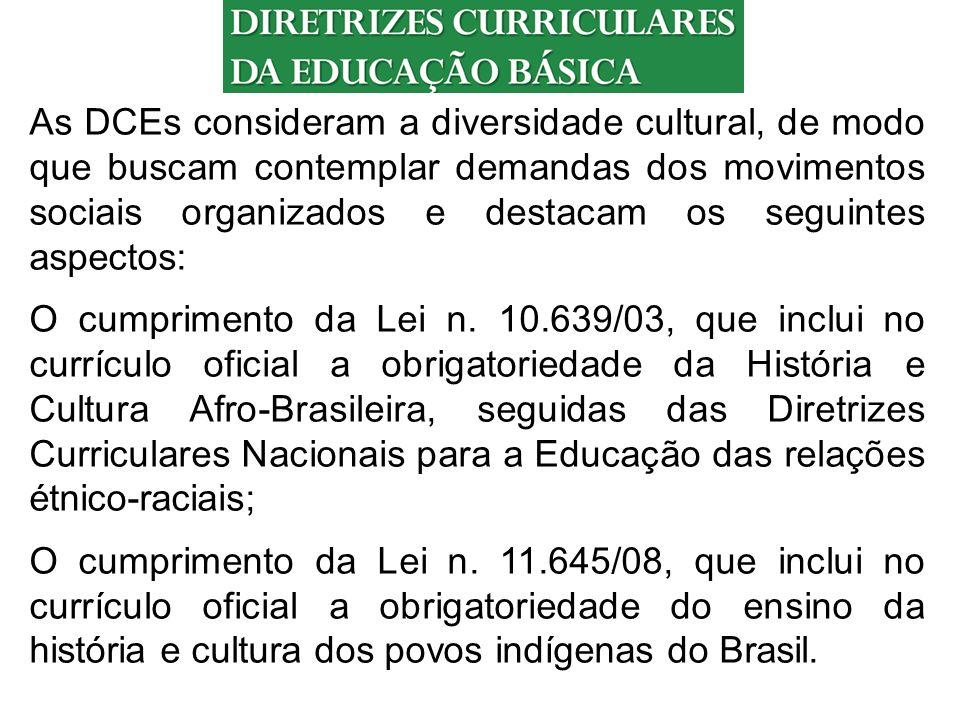 As DCEs consideram a diversidade cultural, de modo que buscam contemplar demandas dos movimentos sociais organizados e destacam os seguintes aspectos: