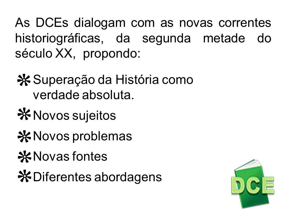 As DCEs dialogam com as novas correntes historiográficas, da segunda metade do século XX, propondo: Superação da História como verdade absoluta. Novos