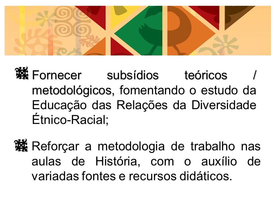 Reforçar a metodologia de trabalho nas aulas de História, com o auxílio de variadas fontes e recursos didáticos. Fornecer subsídios teóricos / metodol
