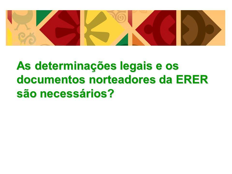 As determinações legais e os documentos norteadores da ERER são necessários?