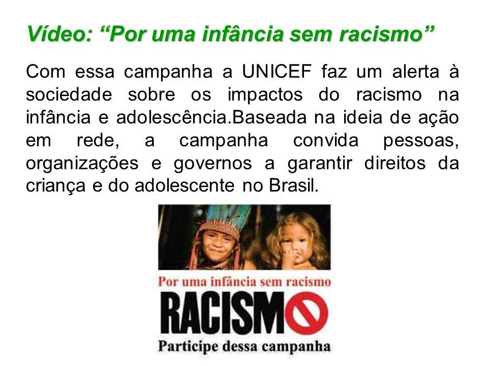Vídeo: Por uma infância sem racismo Com essa campanha a UNICEF faz um alerta à sociedade sobre os impactos do racismo na infância e adolescência.Basea