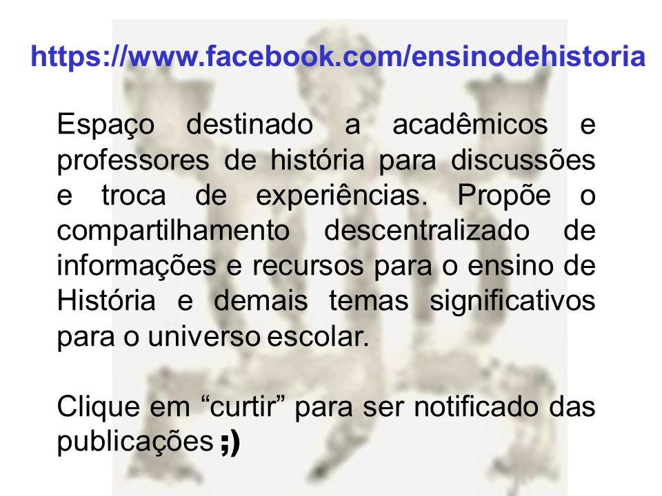 https://www.facebook.com/ensinodehistoria Espaço destinado a acadêmicos e professores de história para discussões e troca de experiências. Propõe o co