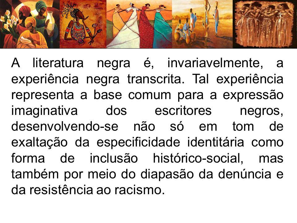 A literatura negra é, invariavelmente, a experiência negra transcrita. Tal experiência representa a base comum para a expressão imaginativa dos escrit