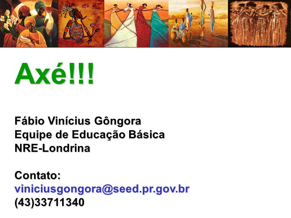 Axé!!! Fábio Vinícius Gôngora Equipe de Educação Básica NRE-LondrinaContato:viniciusgongora@seed.pr.gov.br(43)33711340