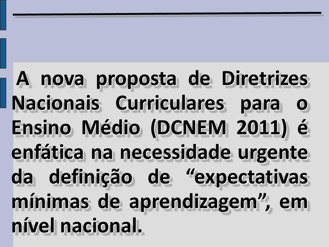 A nova proposta de Diretrizes Nacionais Curriculares para o Ensino Médio (DCNEM 2011) é enfática na necessidade urgente da definição de expectativas m