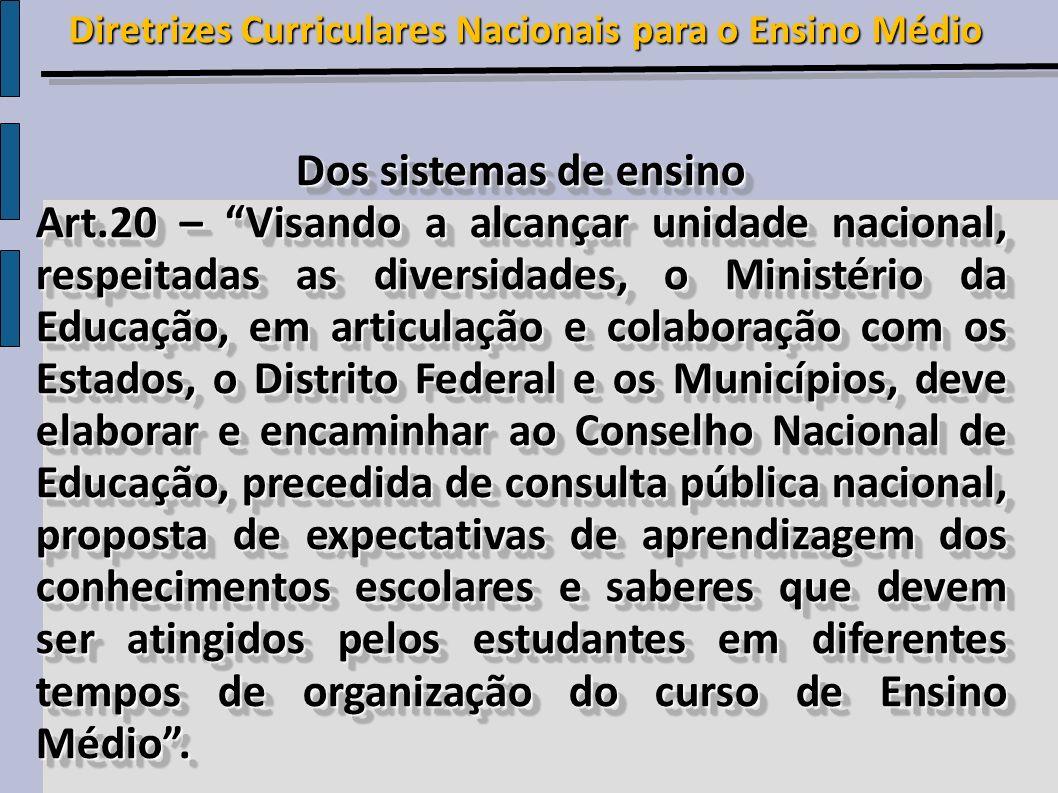 Dos sistemas de ensino Art.20 – Visando a alcançar unidade nacional, respeitadas as diversidades, o Ministério da Educação, em articulação e colaboraç